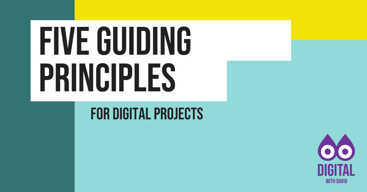 David Hodder - 5 Guiding Principles For Digital Projects